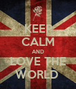 KEEP CALM AND LOVE THE WORLD  - Personalised Poster large
