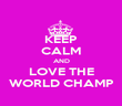 KEEP CALM AND LOVE THE WORLD CHAMP - Personalised Poster large