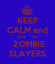 KEEP CALM and love      the  ZOMBIE SLAYERS - Personalised Poster large