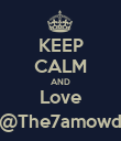 KEEP CALM AND Love @The7amowd - Personalised Poster large