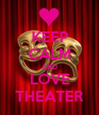 KEEP CALM AND LOVE THEATER - Personalised Poster large