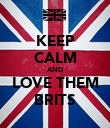 KEEP CALM AND LOVE THEM BRITS - Personalised Poster large