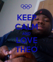 KEEP CALM AND LOVE THEO - Personalised Poster large