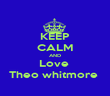 KEEP CALM AND Love  Theo whitmore  - Personalised Poster large