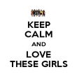 KEEP CALM AND LOVE THESE GIRLS - Personalised Poster large