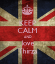 KEEP CALM AND love Thirza - Personalised Poster large