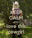 KEEP CALM AND love this cowgirl - Personalised Poster large