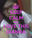 KEEP CALM AND LOVE THIS DIANHA - Personalised Poster large