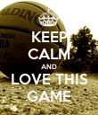 KEEP CALM AND LOVE THIS GAME - Personalised Poster large