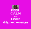 KEEP  CALM and LOVE this red woman - Personalised Poster large