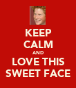 KEEP CALM AND LOVE THIS SWEET FACE - Personalised Poster large