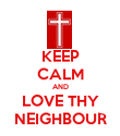 KEEP CALM AND LOVE THY NEIGHBOUR - Personalised Poster large