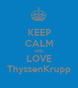 KEEP CALM AND LOVE ThyssenKrupp - Personalised Poster large