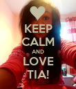 KEEP CALM AND LOVE TIA! - Personalised Poster large