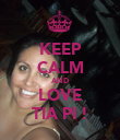 KEEP CALM AND LOVE TIA PI ! - Personalised Poster large
