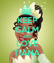 KEEP CALM AND LOVE TIANA - Personalised Poster large
