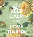 KEEP CALM AND LOVE TIARNA - Personalised Poster large