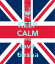 KEEP CALM AND love tiesha - Personalised Poster large