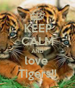 KEEP CALM AND love  Tigers!! - Personalised Poster large