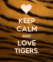 KEEP CALM AND LOVE TIGERS. - Personalised Poster large