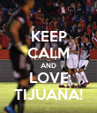 KEEP CALM AND LOVE TIJUANA! - Personalised Poster large