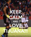KEEP CALM AND LOVE TIJUANA!!! - Personalised Poster large