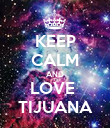 KEEP CALM AND LOVE  TIJUANA - Personalised Poster large