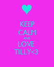 KEEP CALM AND LOVE  TILLY<3  - Personalised Poster large