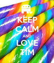 KEEP CALM AND LOVE TIM - Personalised Poster large