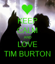 KEEP CALM AND LOVE TIM BURTON - Personalised Poster large