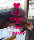 KEEP CALM AND LOVE TIMMY - Personalised Poster large