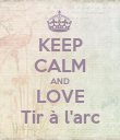 KEEP CALM AND LOVE Tir à l'arc - Personalised Poster large
