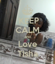 KEEP CALM and Love Tisha - Personalised Poster large