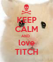 KEEP CALM AND   love TITCH - Personalised Poster large