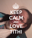 KEEP CALM AND LOVE TITHI - Personalised Poster large