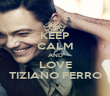 KEEP CALM AND LOVE TIZIANO FERRO - Personalised Poster large