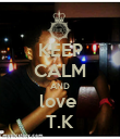 KEEP CALM AND love  T.K - Personalised Poster large