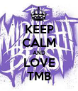 KEEP CALM AND LOVE TMB - Personalised Poster large