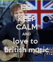 KEEP CALM AND love to  british music - Personalised Poster large