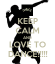 KEEP CALM AND LOVE TO DANCE!!!!! - Personalised Poster large