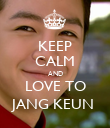 KEEP CALM AND LOVE TO JANG KEUN  - Personalised Poster large