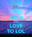 KEEP CALM AND LOVE TO LOL - Personalised Poster large