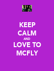 KEEP CALM AND LOVE TO MCFLY - Personalised Poster large