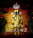 KEEP CALM AND Love To  SANCHEZ - Personalised Poster small