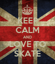 KEEP CALM AND LOVE TO SKATE - Personalised Poster large
