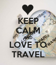 KEEP CALM AND LOVE TO TRAVEL - Personalised Poster large