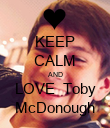 KEEP CALM AND LOVE  Toby McDonough - Personalised Poster large