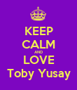 KEEP CALM AND LOVE Toby Yusay - Personalised Poster large