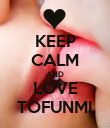 KEEP CALM AND LOVE TOFUNMI - Personalised Poster large
