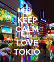 KEEP CALM AND LOVE TOKIO - Personalised Poster large